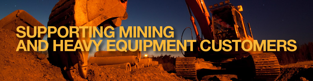Supporting Mining and Heavy Equipment Customers